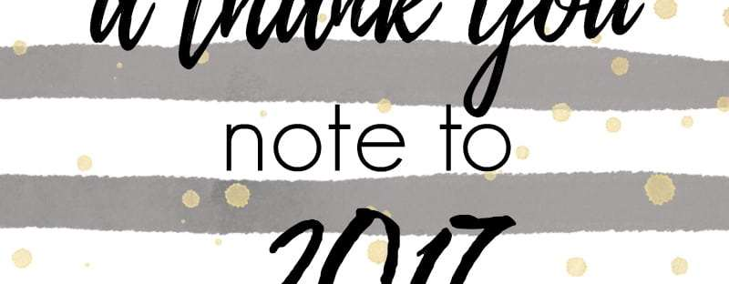 I am sharing a true and honest thank you note to 2017.