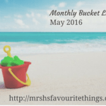 My Monthly Bucket List – May 2016