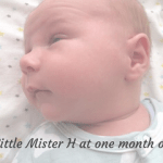 Little Mister H at one month old