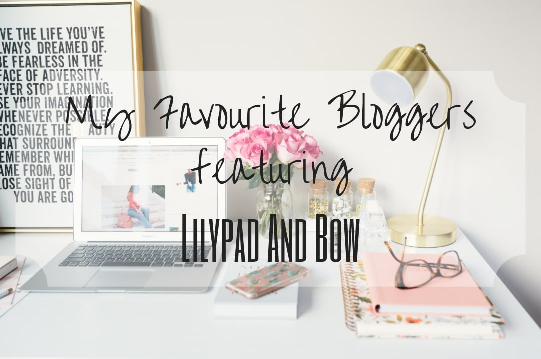 A title image photograph for My Favourite Bloggers series - My Favourite Bloggers Featuring Lilypad and Bow - Mrs H's favourite things
