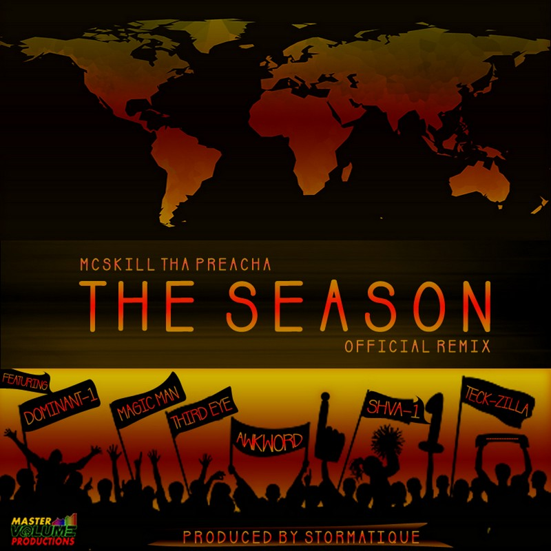 MH MUSIC: MCSKILL THA PREACHA - THE SEASON (OFFICIAL REMIX) FT. DOMINANT-1, MAGIC MAN, THIRD EYE, AWKWORD, SHVA-1 & TECK-ZILLA [PROD. BY STORMATIQUE]