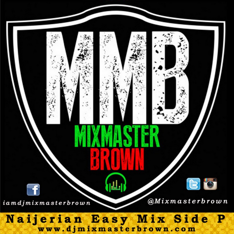 MH MUSIC: DJ MIXMASTERBROWN - NAIJERIAN EASY MIX SIDE P
