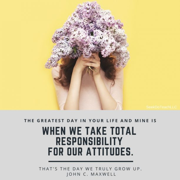 The greatest day in your life and mine is when we take total responsibility for our attitudes. That's the day we truly grow up. John C. Maxwell