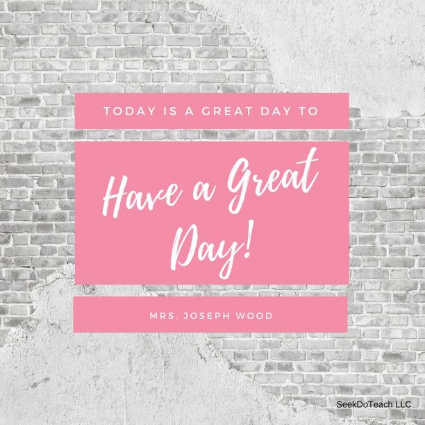 Today's a great day to have a great day! – Mrs. Joseph Wood