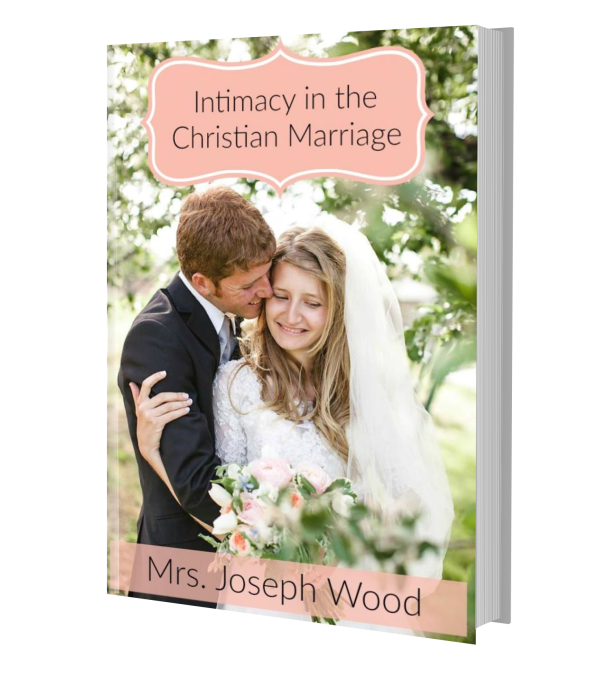 Intimacy in the Christian Marriage Mrs. Joseph Wood