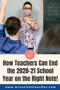 How Teachers Can End the 2020 21 School Year on the Right Note