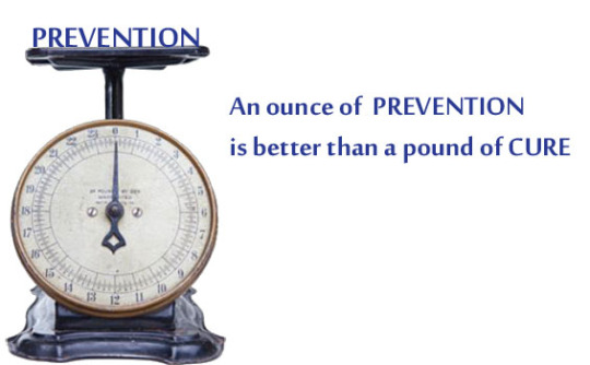 A pound of prevention is better than pound of cure
