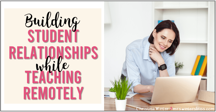 Building Student Relationships While Teaching Remotely