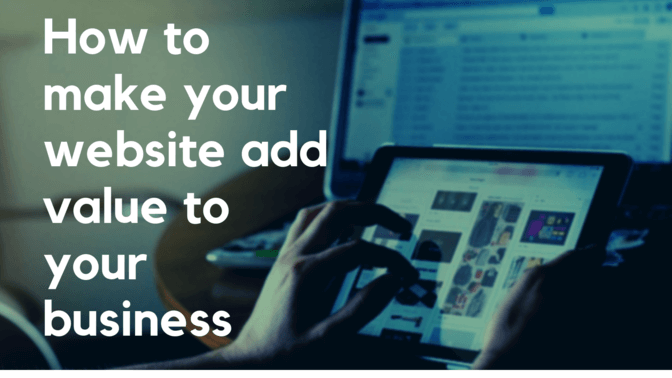 How to make your website add value to your business