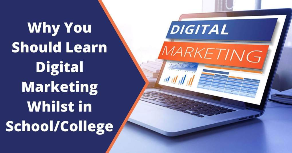 Why You Should Learn Digital Marketing Whilst in School/College