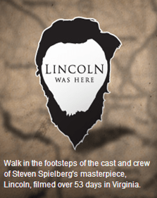 The worlds of movie magic and travel are set to come together in Virginia with the launch of The LINCOLN Movie Trail.  LINCOLN, directed by Steven Spielberg and starring Daniel Day-Lewis, opens today nationwide.  The movie was filmed 100 percent in Virginia at sites in Richmond and Petersburg.  The state tourism office has created a self-guided trail and interactive Web site to help movie and history buffs visit actual film locations that are open for visitors as well as restaurants, bars and shops that were favorites of the stars.  The trail experience includes special LINCOLN tours by Segway and guided walking tours.