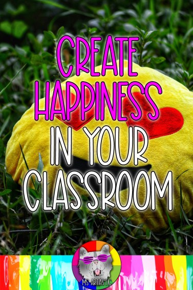 Teachers, let's talk about creating happiness among your students in your art classroom. For me, this is so important. Right now, at this strange and unusual moment in time, it is essential. It is a major part of creating a positive learning space, creating a strong classroom community, building trust with ALL your students, and creating a classroom that kids WANT to be in.