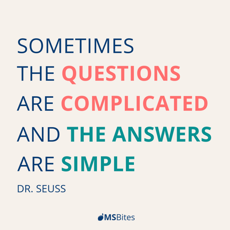 Sometimes the questions are complicated and the answers are simple Dr. Seuss quote
