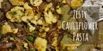 Zesty Cauliflower Pasta