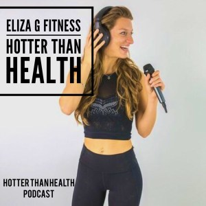 Thumbnail for Eliza G Fitness's Podcast Hotter Than Health Podcast. I recommend this as part of my Top 4 Podcasts to Listen to NOW!