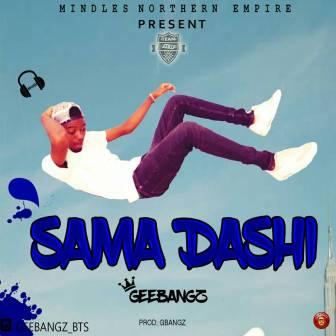 [MUSIC]: SAMA DASHI - GeeBangz