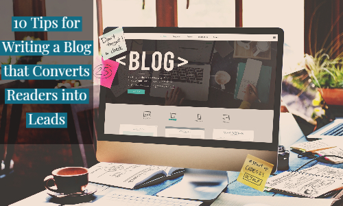 10 Tips for Writing a Blog That Converts Readers Into Leads