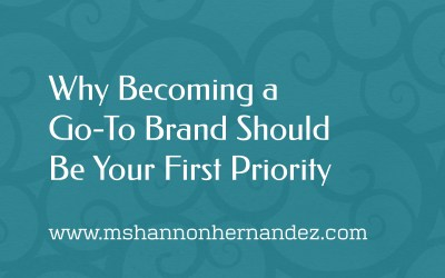Why Becoming a Go-To Brand Should Be Your First Priority