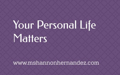 Your Personal Life Matters
