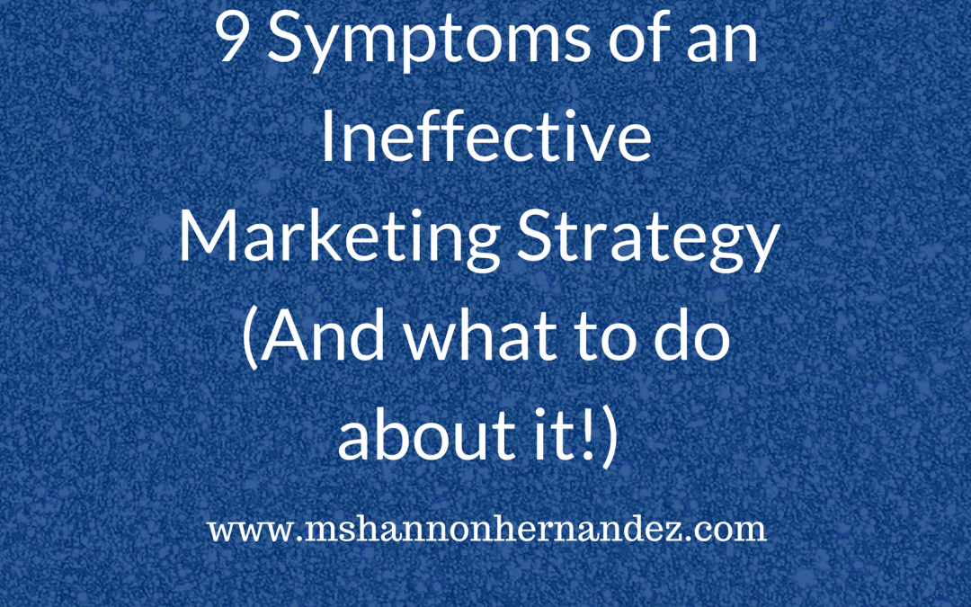 9 Symptoms of an Ineffective Marketing Strategy (And what to do about it!)