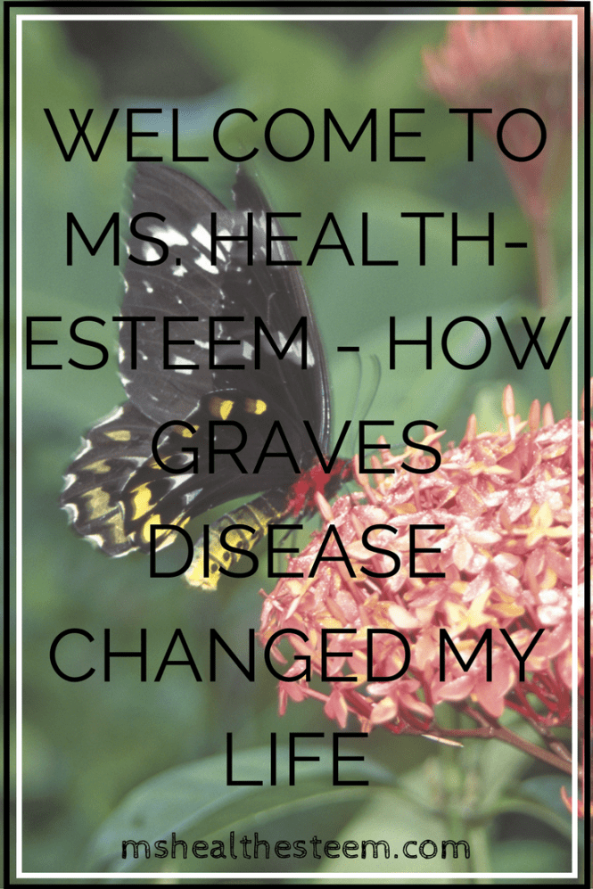 Welcome to Ms. Health-Esteem - How Graves Disease Changed My Life