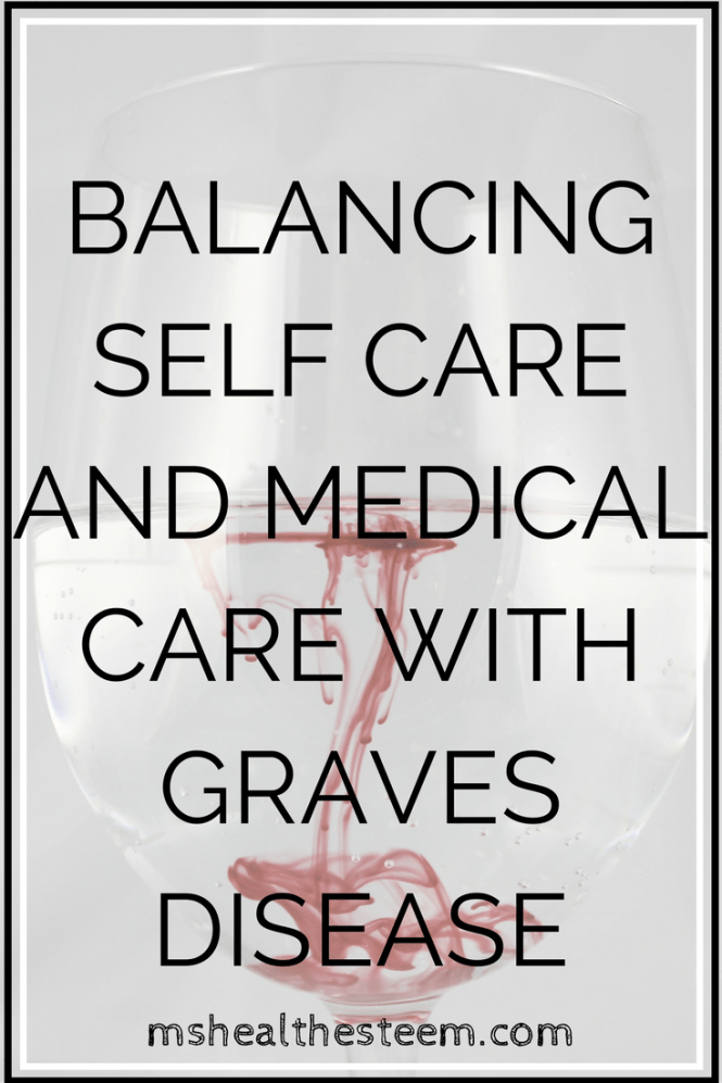 Balancing Self Care and Medical Care with Graves Disease - Why it's necessary to build a healthy lifestyle with Graves Disease whilst still receiving medical care (even in remission)