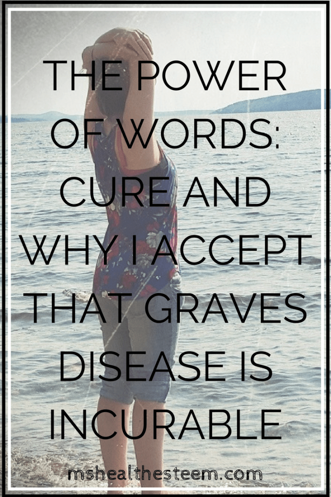 The Power of the word cure and why it's important to accept that autoimmune diseases like Graves Disease are incurable.