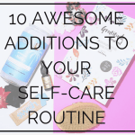 10 Awesome Additions to your Self Care Routine