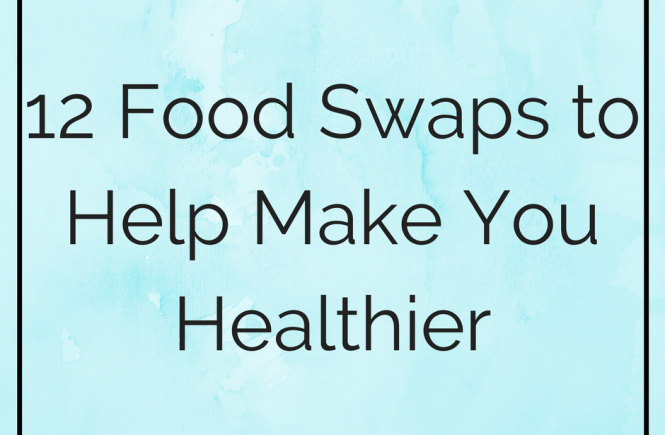 12 Healthy Food Swaps to help make you healthier