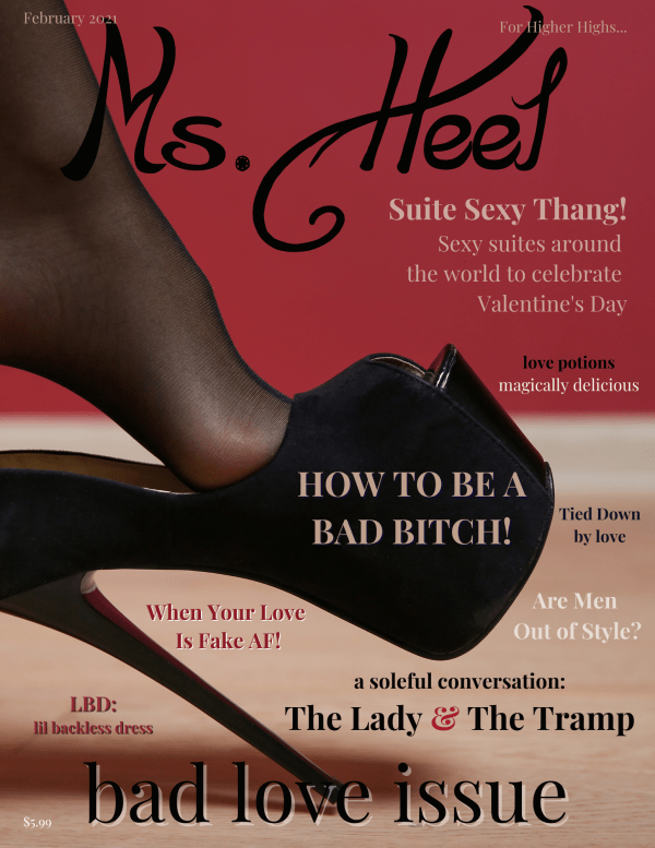 February Bad Love Ms. Heel Magazine...all about bad and bad meaning good love.