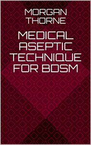 medical aseptic technique for bdsm ebook preorder on sale now morgan throrne