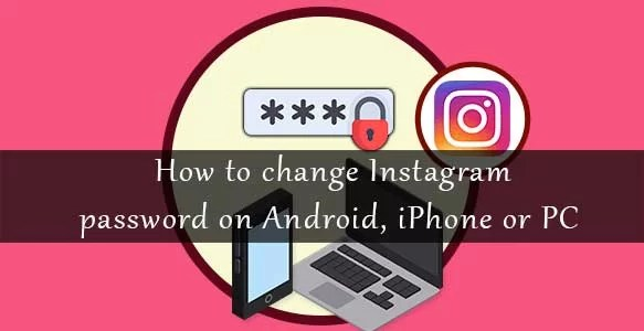 How to change Instagram password on Android, iPhone or PC