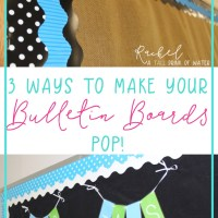 3 Ways to Make Your Classroom Bulletin Boards Pop!