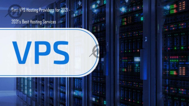 Best VPS Hosting Providers for 2021 - 2021's Best Hosting Services