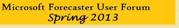 Microsoft Forecaster User Forum Spring 2013