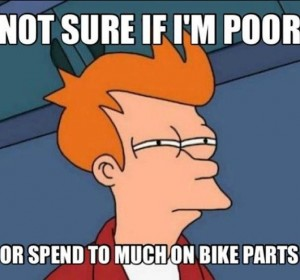 not sure if i am poor or spend to much on bike parts