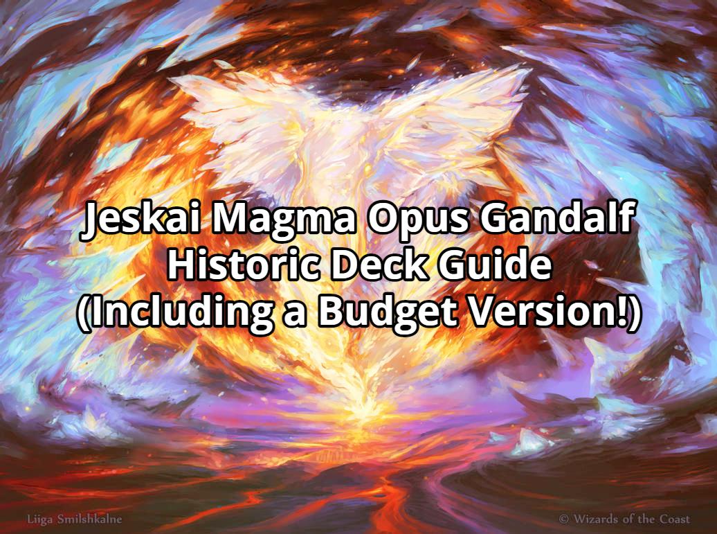 Jeskai Magma Opus Gandalf Historic Deck Guide (Including a Budget Version!)