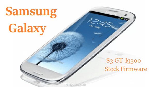 Samsung Galaxy S3 GT-I9300 Stock Firmware Download