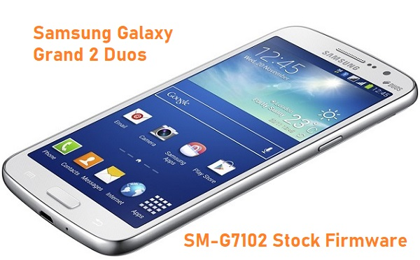 Samsung Galaxy Grand 2 Duos SM-G7102 Stock Firmware Download