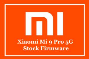 Xiaomi Mi 9 Pro 5G Stock Firmware