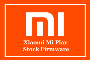 Xiaomi Mi Play Stock Firmware