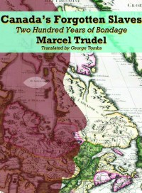 Canada's Forgotten Slaves, by Marcel Trudel