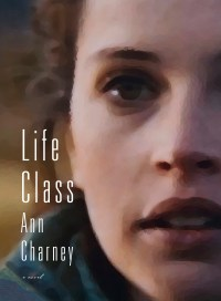 Life Class, by Ann Charney