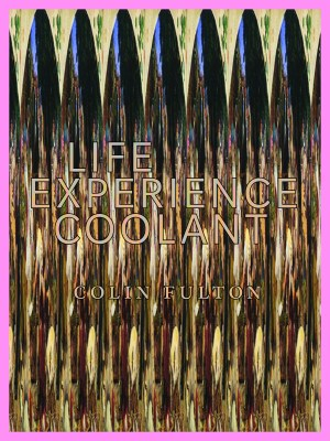 Life Experience Coolant, by Colin Fulton