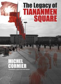 The Legacy of Tiananmen Square, by Michel Cormier