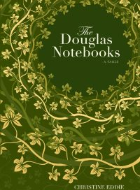 The Douglas Notebooks, by Christine Eddie