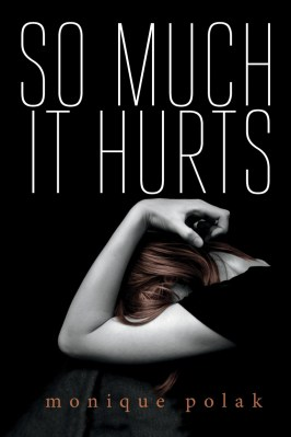 So Much It Hurts, by Monique Polak