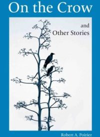 On the Crow and Other Stories, by Robert A. Poirier