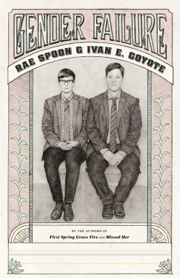 Gender Failure, by Rae Spoon and Ivan E. Coyote