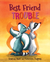 Best Friend Trouble, by Frances Itani